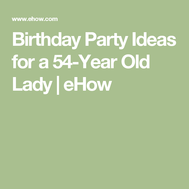 Birthday Party Ideas For A 54 Year Old Lady