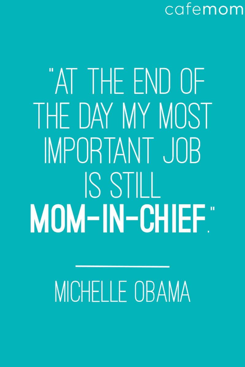 Out Of All The Things Michelle Obama Accomplished During Her Eight Year Tenure As First Lady Of The Us Her Most Inspirin Famous Moms Mothers Day Quotes Quotes