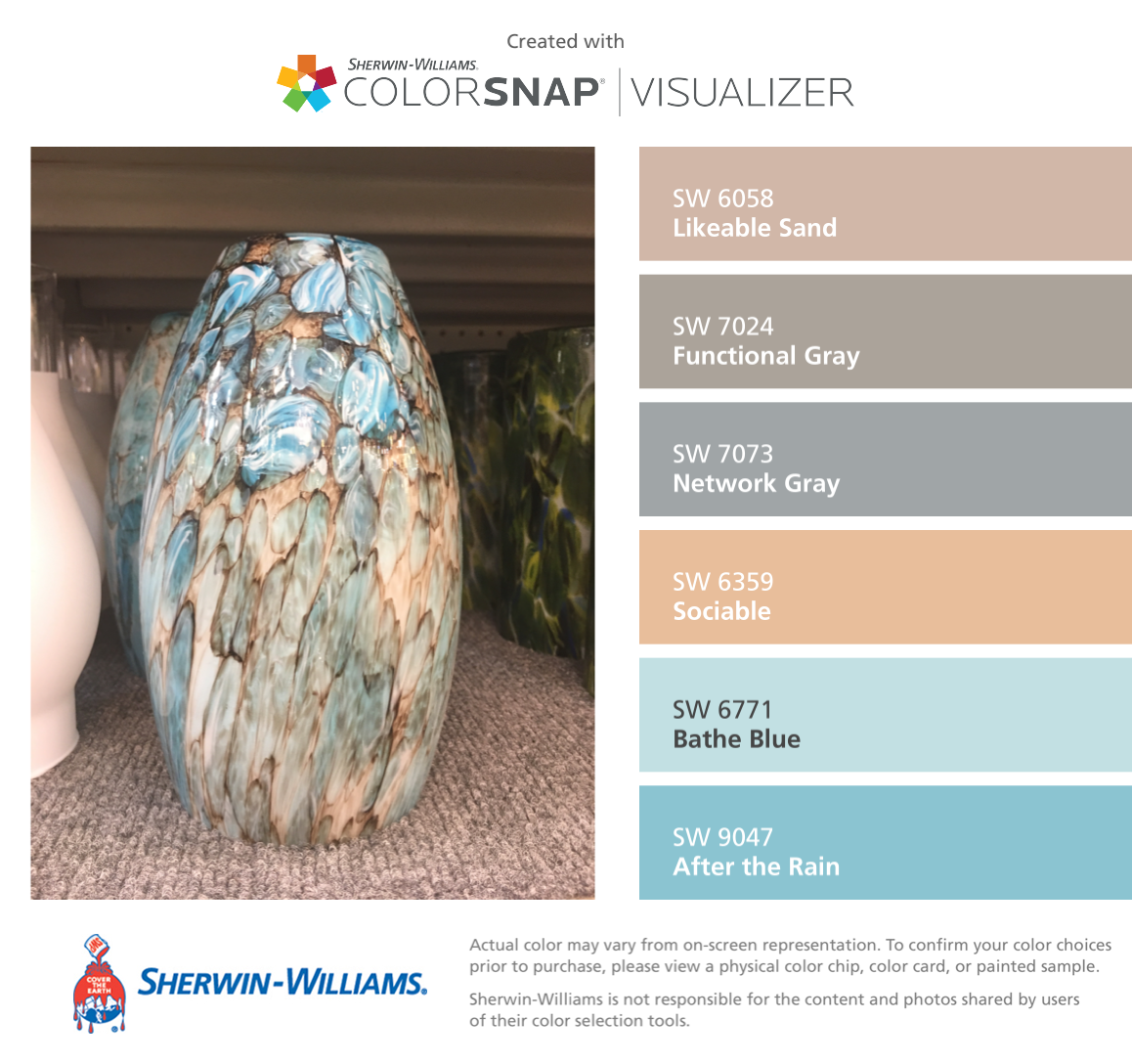 I found these colors with ColorSnap Visualizer for iPhone by Sherwin-Williams: Likeable Sand (SW 6058), Functional Gray (SW 7024), Network Gray (SW 7073), Sociable (SW 6359), Bathe Blue (SW 6771), After the Rain (SW 9047).