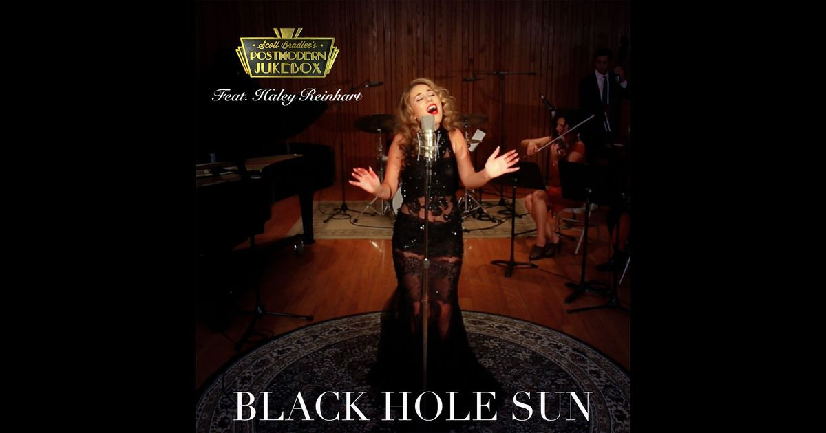 "Listen to ""Black Hole Sun (feat. Haley Reinhart)"" from the album Black Hole Sun (feat. Haley Reinhart) - Single. Buy the song for $1.29. Free with Apple Music subscription."
