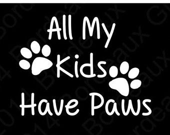 All My Kids Have Paws Decal Car Laptop Window Dog Cat Pet Vinyl Sticker (PD129)