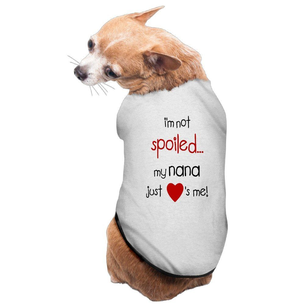 Personalized I'm Not Spoiled My Nana Just Loves Me! Pet
