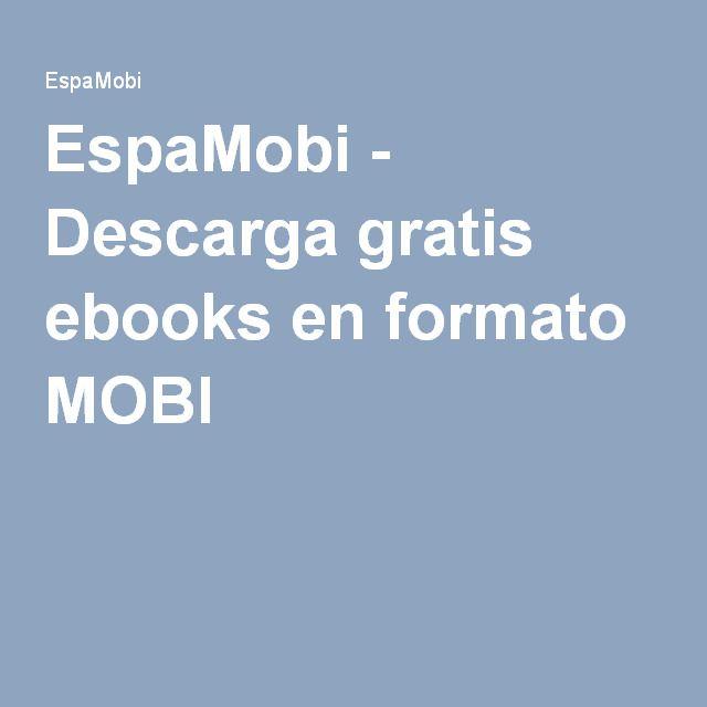 Espamobi Descarga Gratis Ebooks En Formato Mobi Libros Para Leer Libros Descargas Gratis