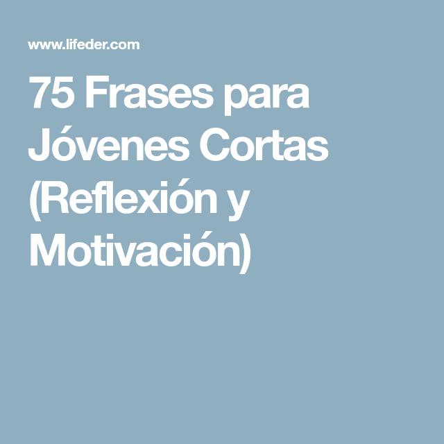 75 Frases Para Jóvenes Cortas Reflexión Y Motivación