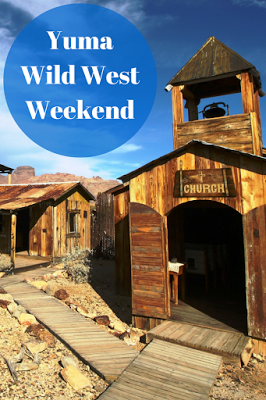 A Small Town Wild West Weekend in Yuma