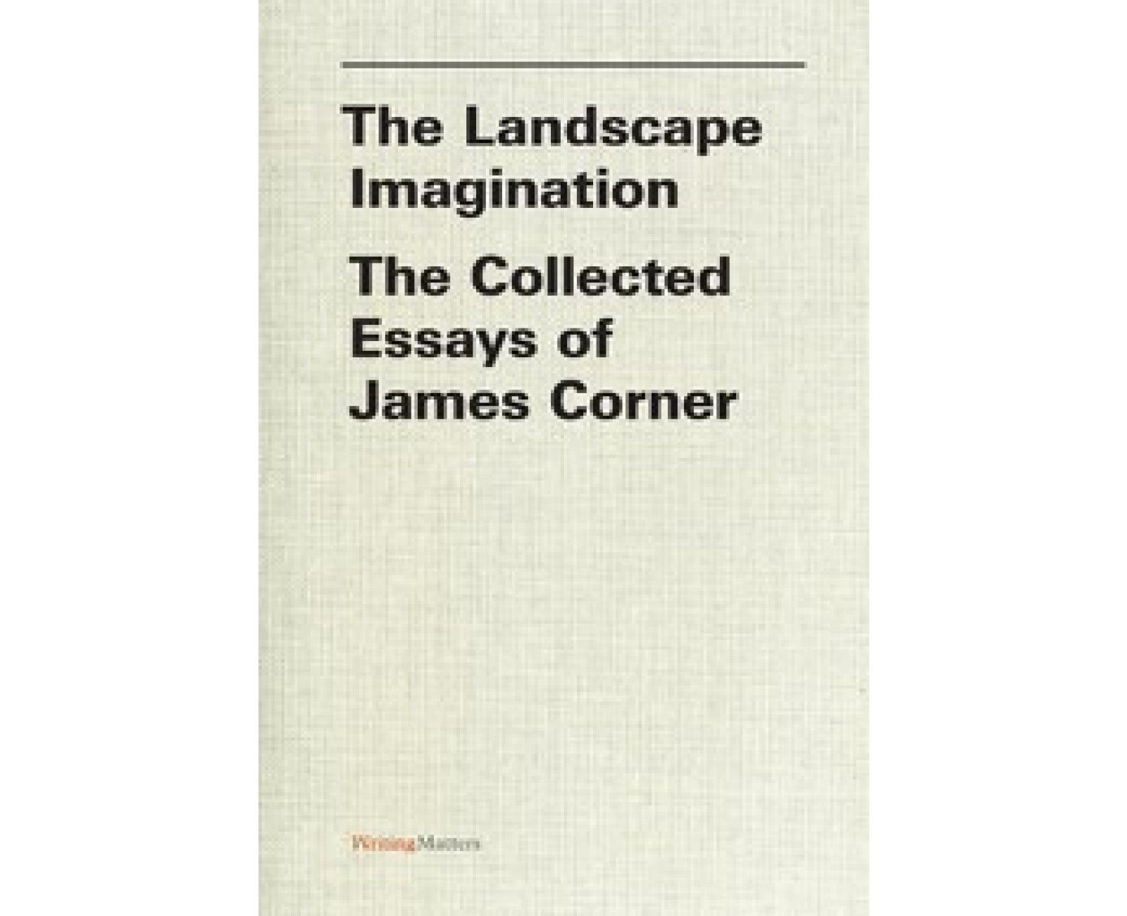 landscape imagination the the collected essays of james corner landscape imagination the the collected essays of james corner
