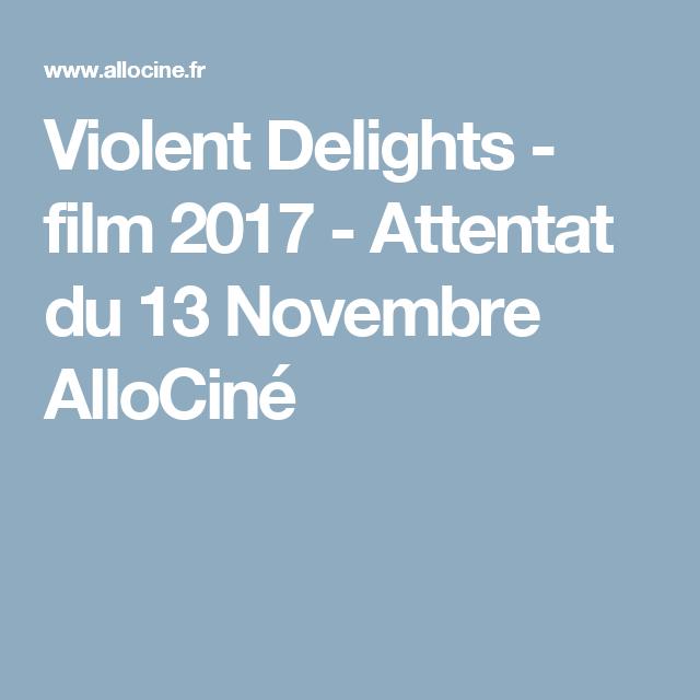 Violent Delights Film 2017 Attentat Du 13 Novembre Allociné