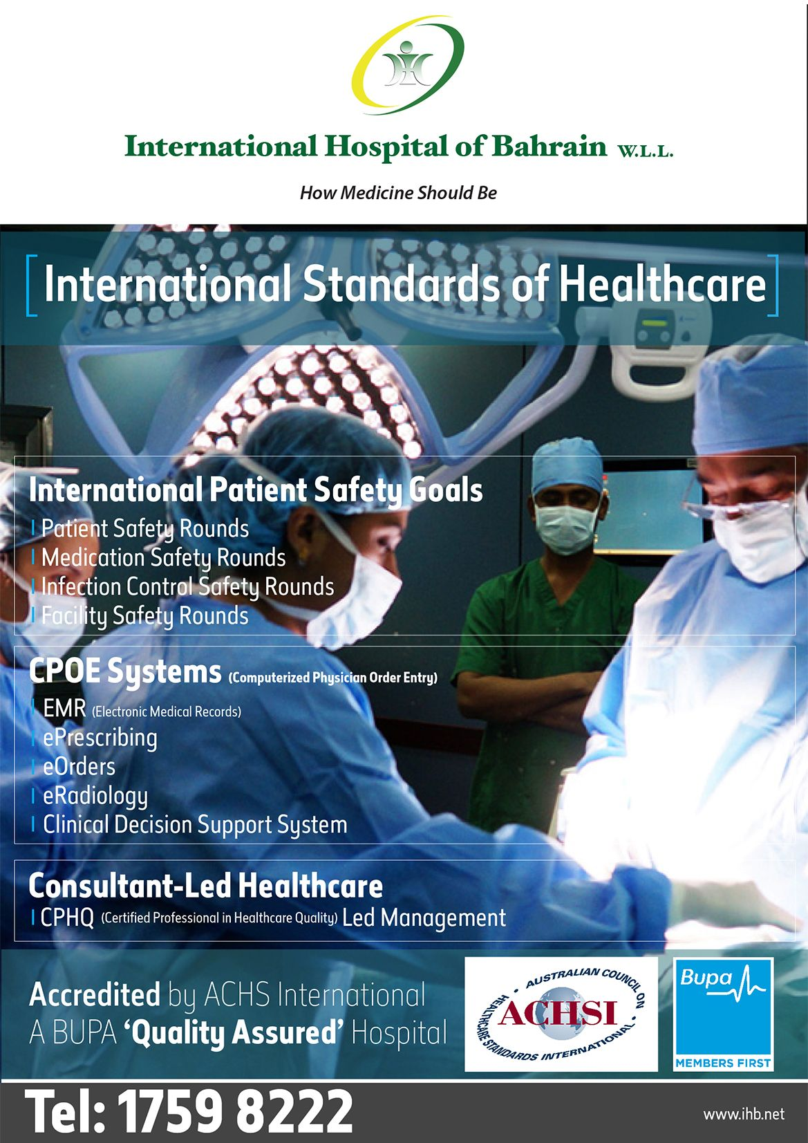 International Standard Healthcare for the community only at the International Hospital of Bahrain.   For more inquiries, call 1759 8222 or email health@ihb.net