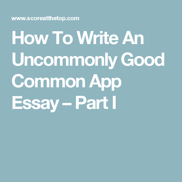 How To Write An Good Common App Essay Part I