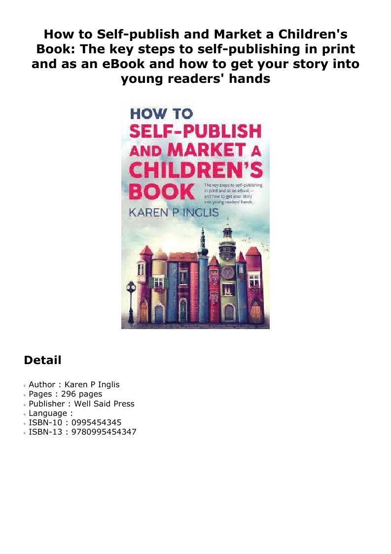 Pdf How To Self Publish And Market A Children S Book The Key Steps To Self Publishing In Print And As An Ebook And How To Get Your Story Into Young Readers