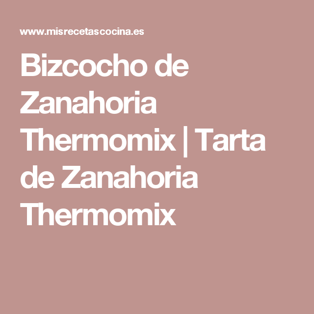 Bizcocho de Zanahoria Thermomix | Tarta de Zanahoria Thermomix