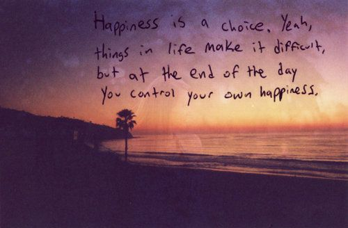 Happiness Is A Choice Life Quotes Pinterest Quotes Happy