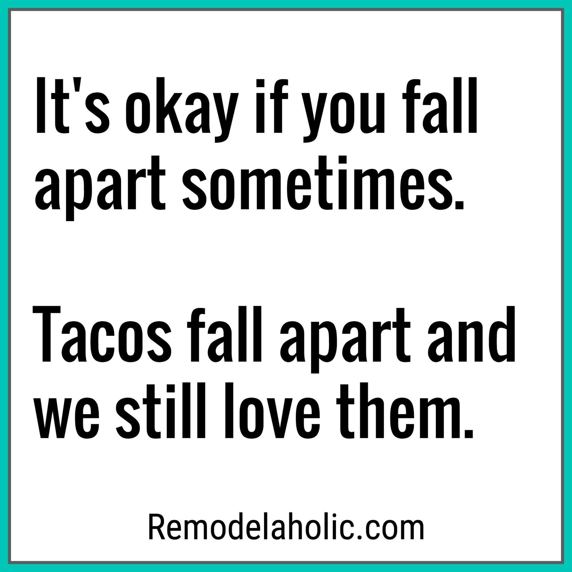 We Still Love Tacos Even Though They Fall Apart Meme Remodelaholic Com Funnyquotes Funnymemes Tacos Tacotuesda Funny Quotes True Quotes Friday Quotes Funny