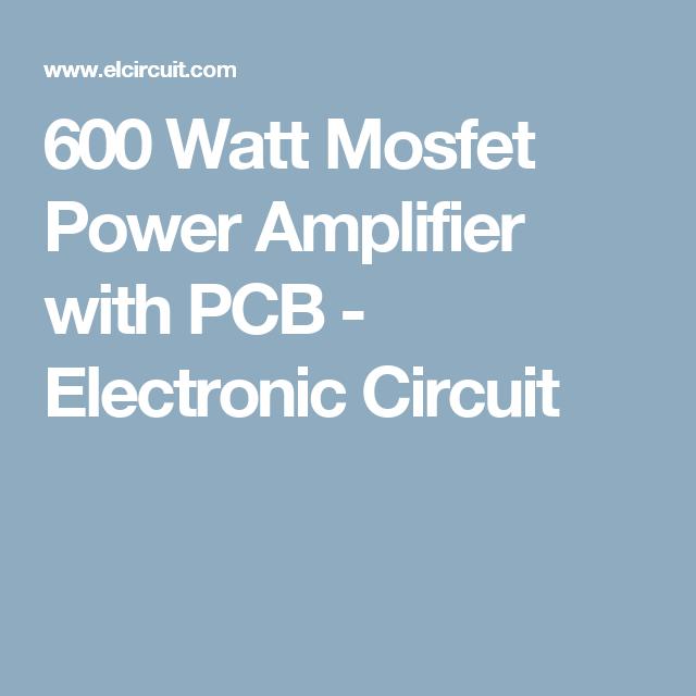 600 watt mosfet power amplifier with pcb amplifier circuit