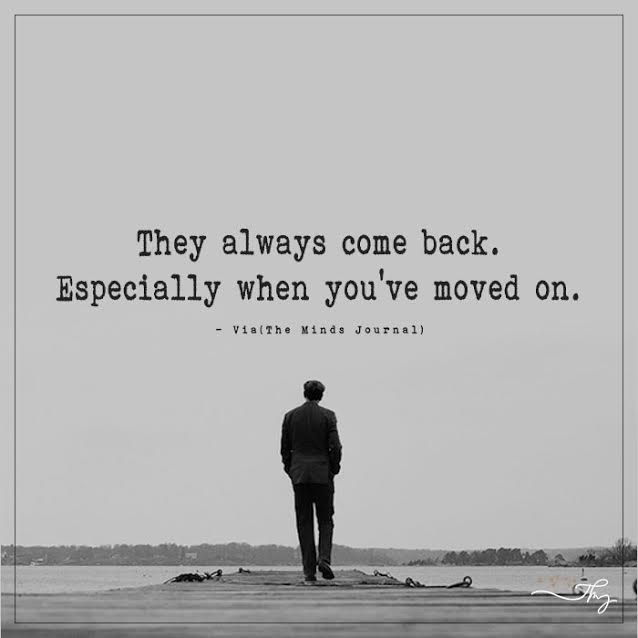 They Come Back When You Ve Moved On Come Back Quotes One Sided Relationship Quotes They Always Come Back