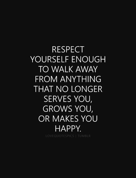 Love Quote Respect Yourself Enough To Walk Away From Anything That