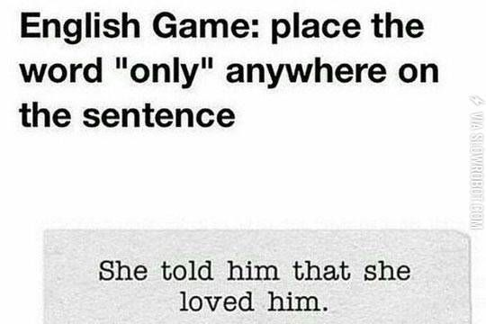 Place The Word Only Anywhere In This Sentence Words Funny