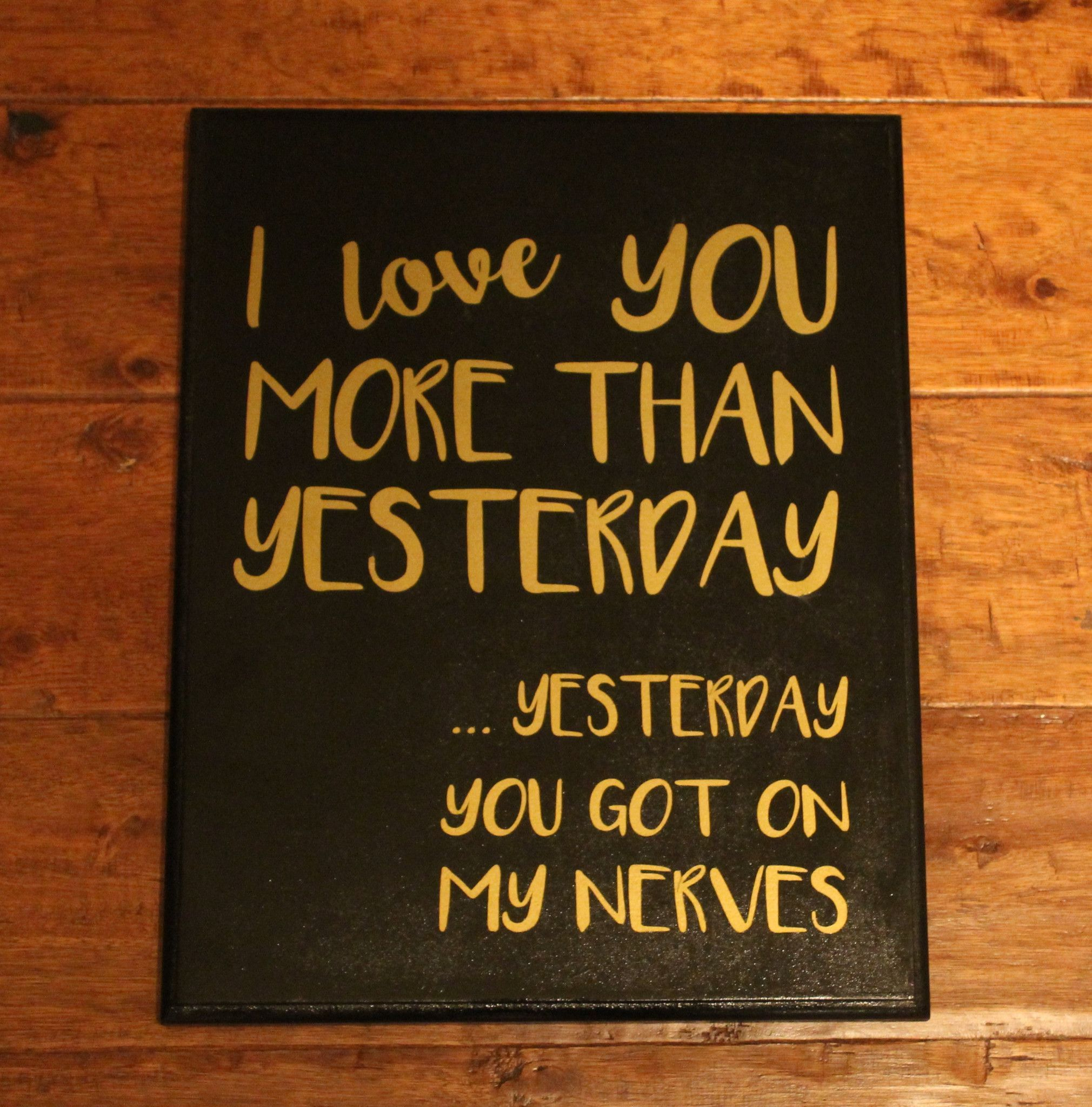 I love you more than yesterday carved wood sign funny