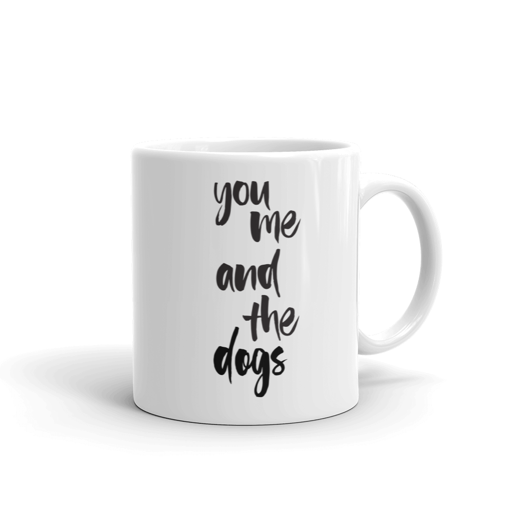 You Me And The Dogs Mug youmeandthedogs doglovers dog