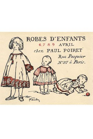 * Early on, illustrator Bernard Naudin was responsible for the stationery and graphic materials of the House of Poiret. This trade card, circa 1906, advertises a showing of children's wear.