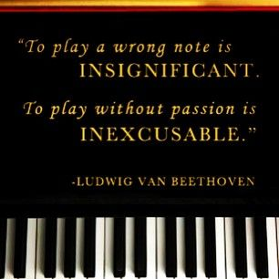 To Play A Wrong Note Is Insignificant To Play Without Passion Is