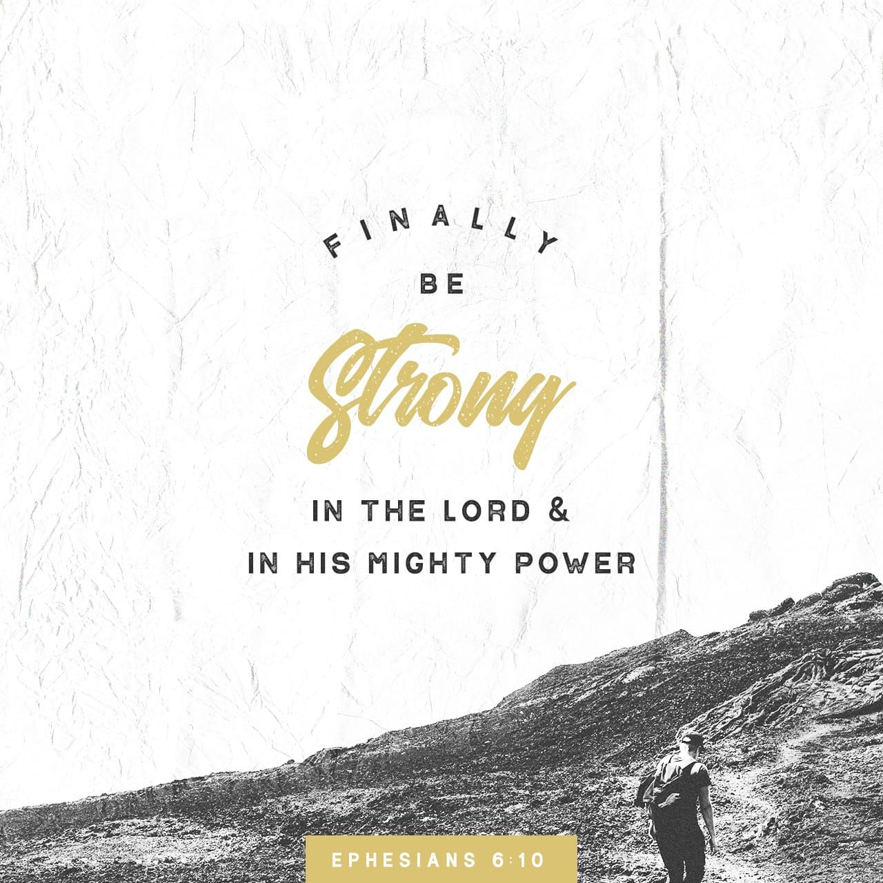 Ephesians 610 Finally, be strong in the Lord and in the