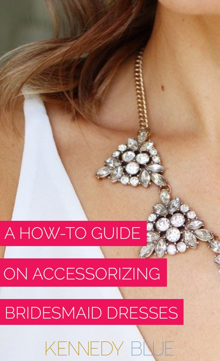 c4450c8a696 ... you ve chosen your bridesmaids dress you can enjoy the fun part   accessorizing!