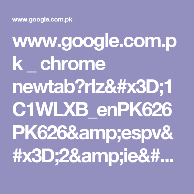 www.google.com.pk _ chrome newtab?rlz=1C1WLXB_enPK626PK626&espv=2&ie=UTF-8