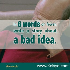 In SIX WORDS or fewer, write a story about a bad idea. #6words