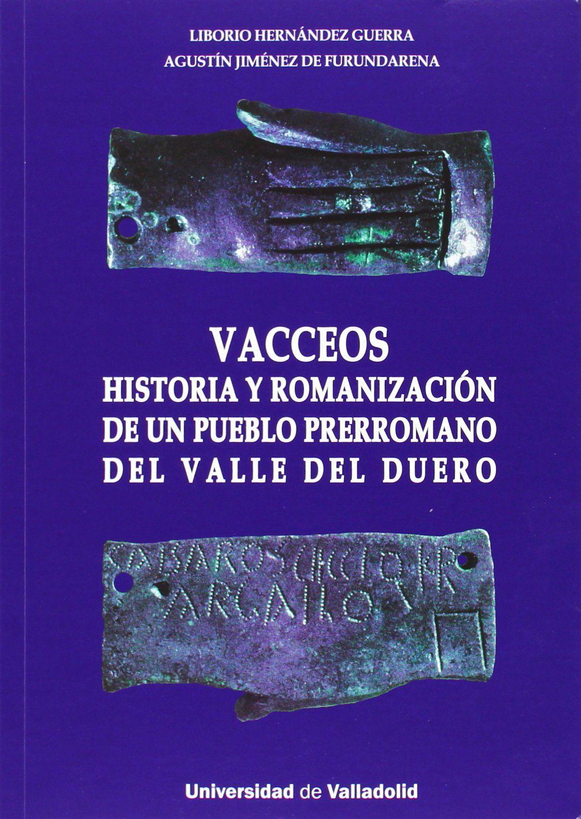 Vacceos : historia y romanización de un pueblo prerromano del valle del Duero, 2013 http://absysnetweb.bbtk.ull.es/cgi-bin/abnetopac01?TITN=520654