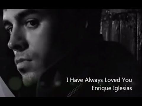 I Have Always Loved You Enrique Iglesias Lyrics Music Videos Lyrics Songs