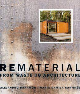 Rematerial: From Waste to Architecture: Alejandro Bahamón, Maria Camila Sanjinés: 9780393733143: Amazon.com: Books