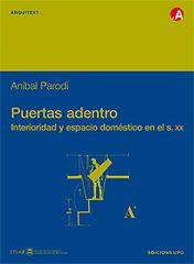 Puertas adentro : interioridad y espacio doméstico en el s. XX / Anibal Roberto Parodi Rebella - Barcelona : Edicions UPC, 2005