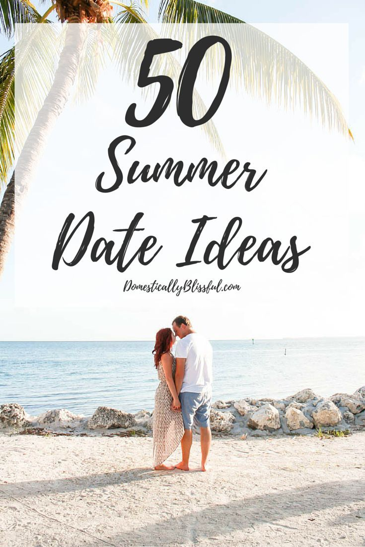 50 Summer Date Ideas to create summer lovin\' memories all season ...
