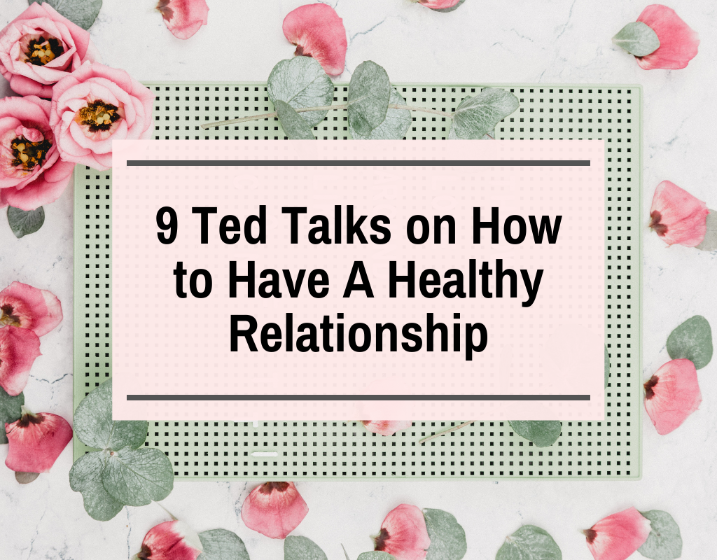 9 TED Talks on How to Have A Healthy Relationship – Perhaps, Maybe Not
