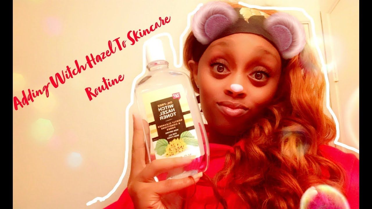Skincare Routine For Clear Skin 2018 Ft Best Toner Ever Witch Hazel Skin Care Routine Clear Skin Skin Care Remedies