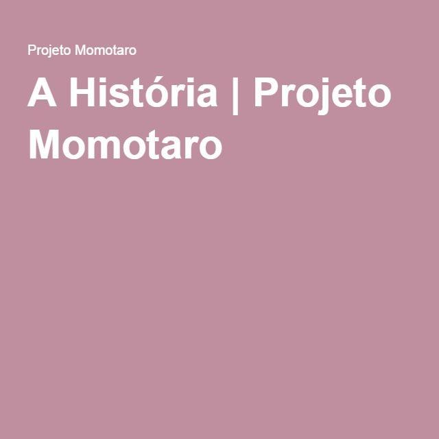 A História   Projeto Momotaro