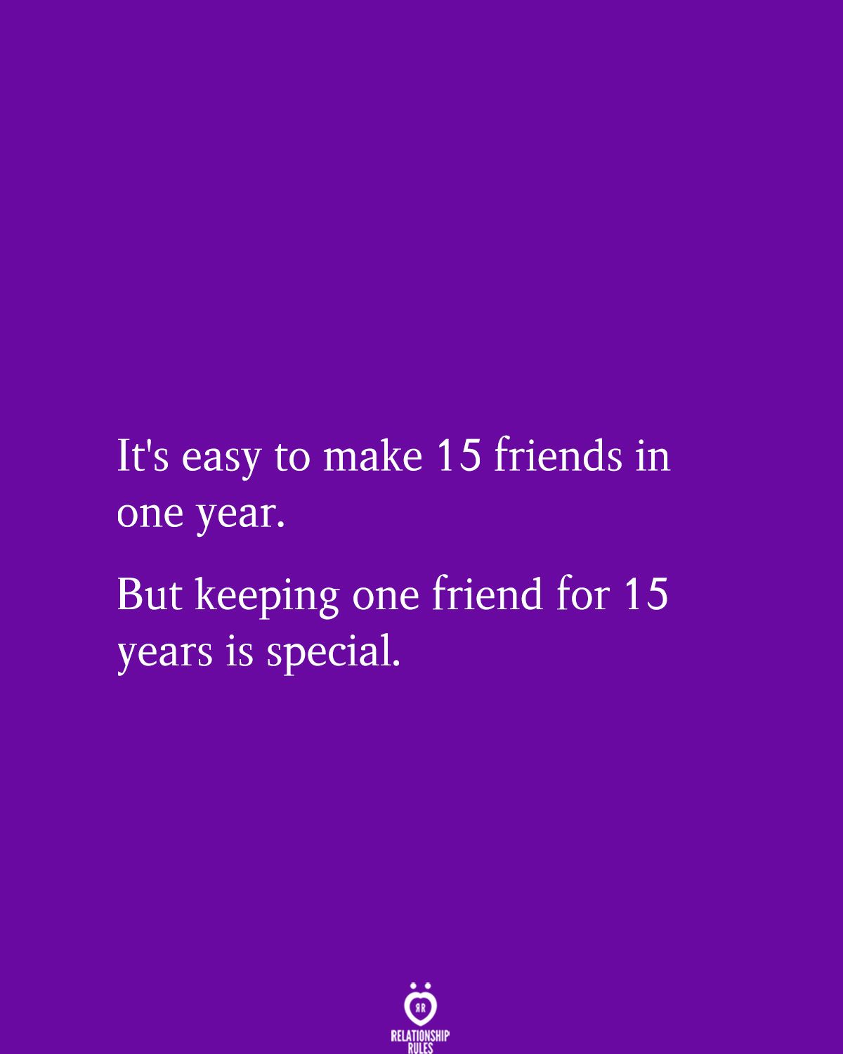 It S Easy To Make 15 Friends In One Year Friendship Quotes Images Best Friend Quotes Friends Quotes
