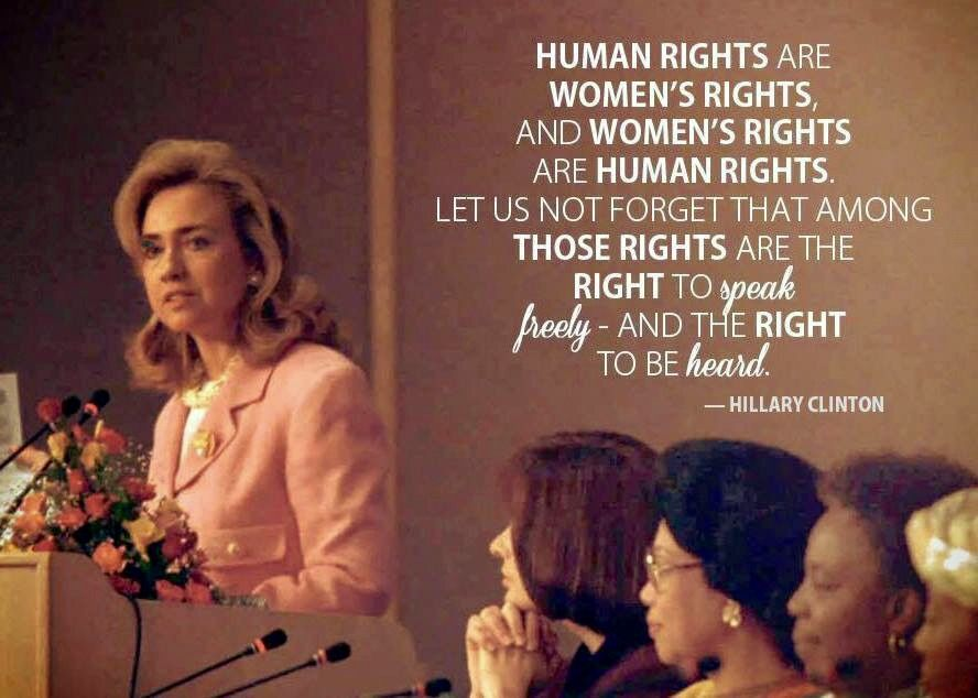hillary clinton women s rights are human s rights Women's rights are human rights is a phrase used in the feminist movement the phrase was first used in the 1980s and early 1990s its most prominent usage is as the name of a speech given by hillary clinton, the first lady of the united states, on 5 september 1995, at the united nations fourth world conference on women in.