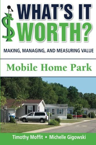 Making Managing And Measuring Value Mobile Home Park This Book Is Unique In That It Weaves Valuation Theory Through A Particular Asset Class