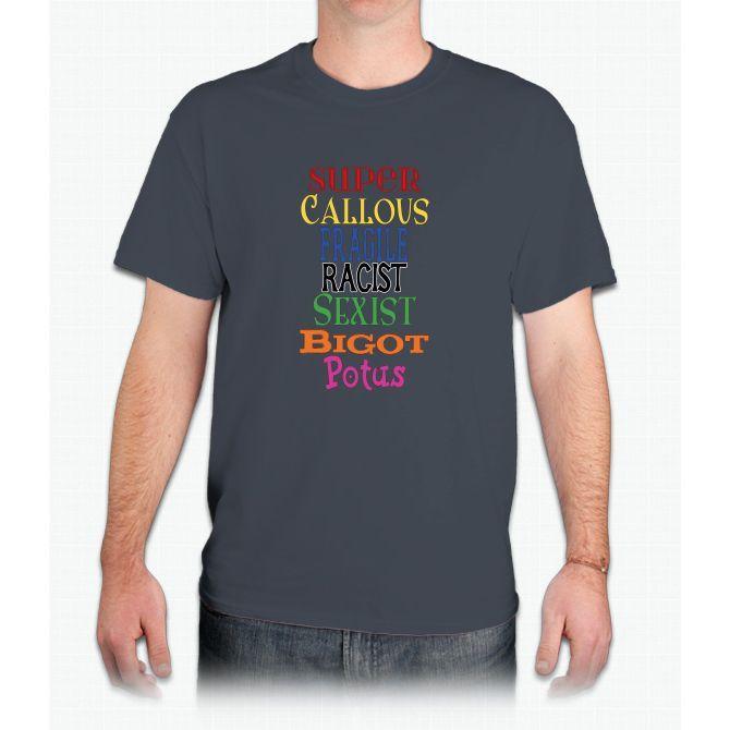 Super Callous Fragile Racist Sexist Bigot Potus - Mens T-Shirt