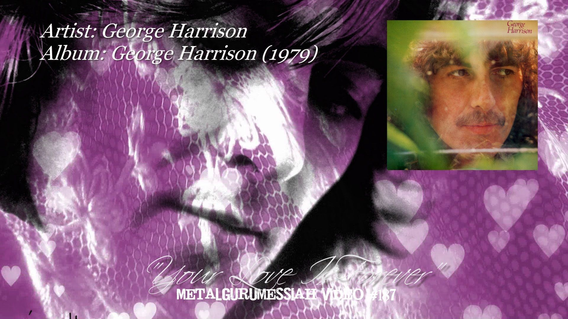 Your Love Is Forever Was Released In The Winter Of 1979 On George Harrisons Seventh Solo Album Harrison A New Always An