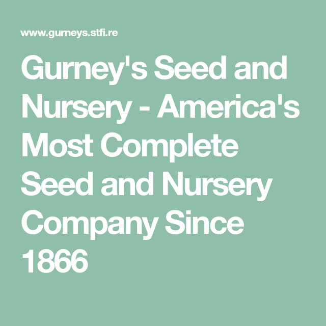 Gurney S Seed And Nursery America Most Complete Company