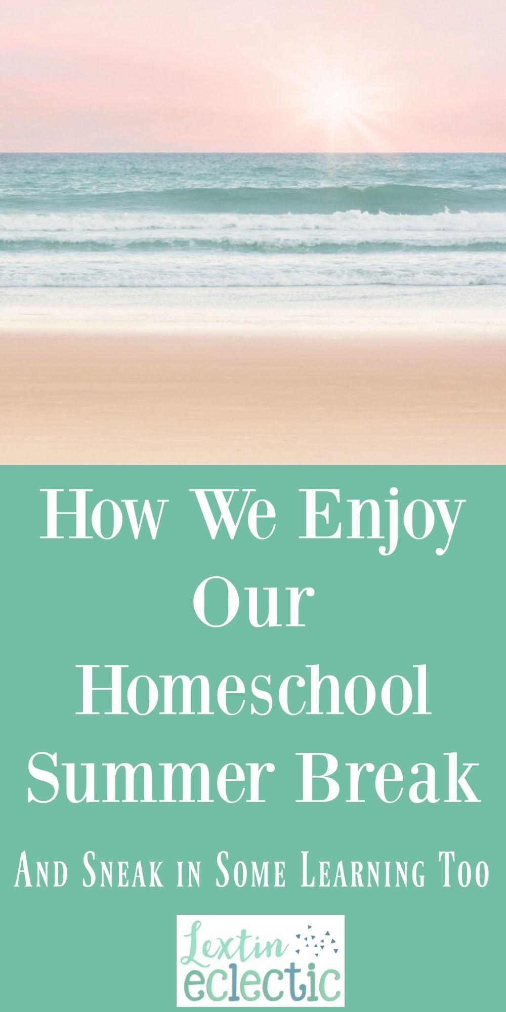 How We Enjoy Our Homeschool Summer Break Homeschool, Summer