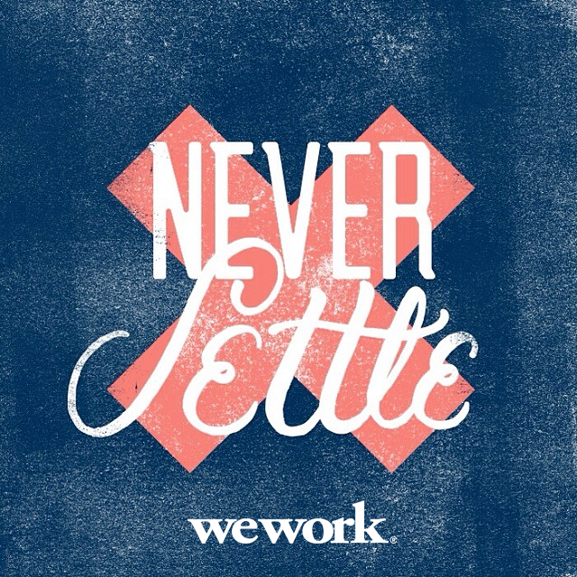 At Wework We Never Settle We Re In This Together To Make Our Businesses Successful Motto Text Words Inspirational Words Lettering Typography