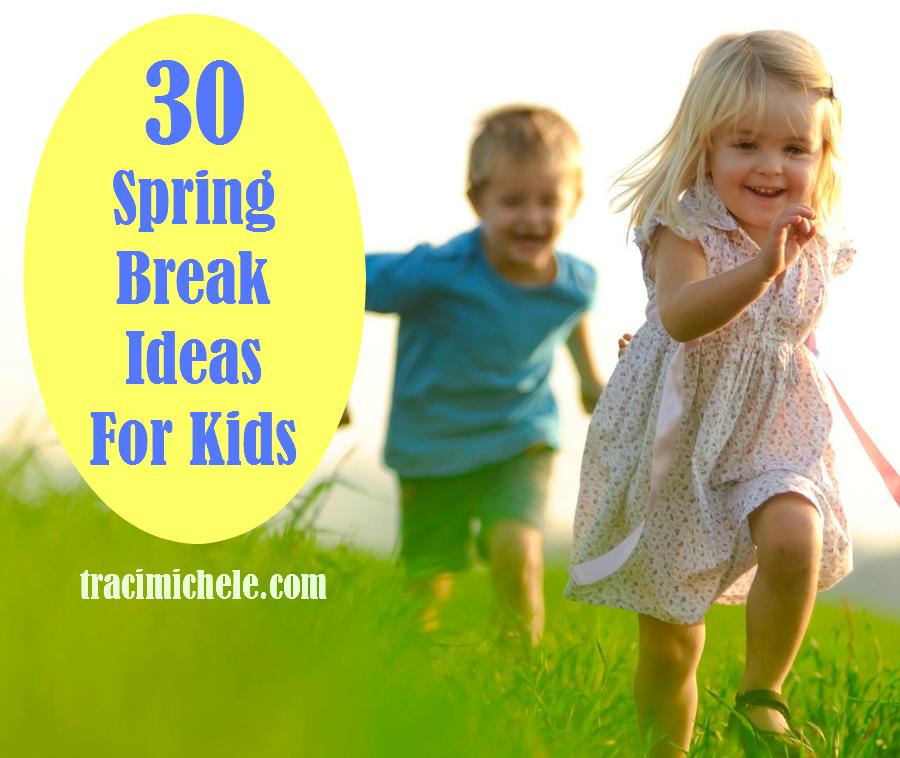 Break The Boredom – 30 Spring Break Ideas For Kids