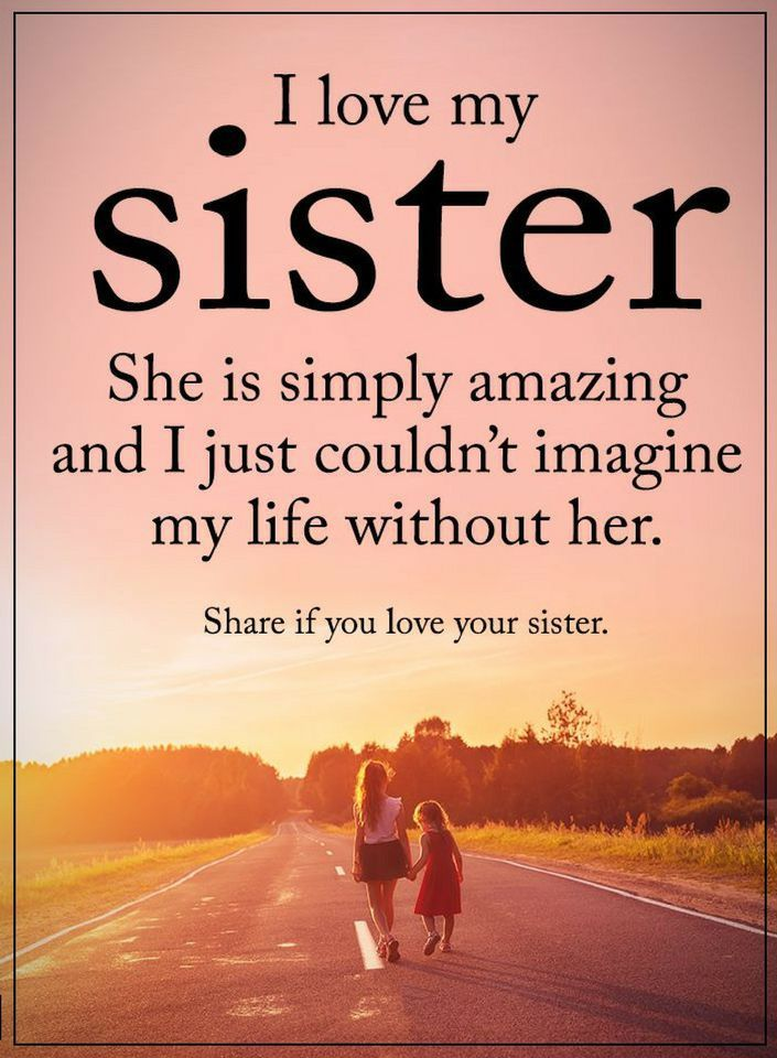 Sister Quotes I Love My Sister She Is Simply Amazing And I Just Couldnu0027t  Imagine | Quote Life, Big Sister Quotes And Family Life Quotes