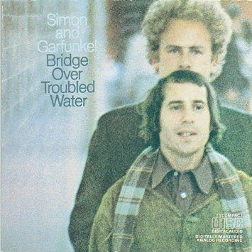 Bridge over Troubled Water, by Simon & Garfunkel