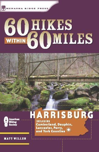 60 Hikes Within 60 Miles: Harrisburg: Including Lancaster, York, and Surrounding Counties by Matt Willen. $8.77
