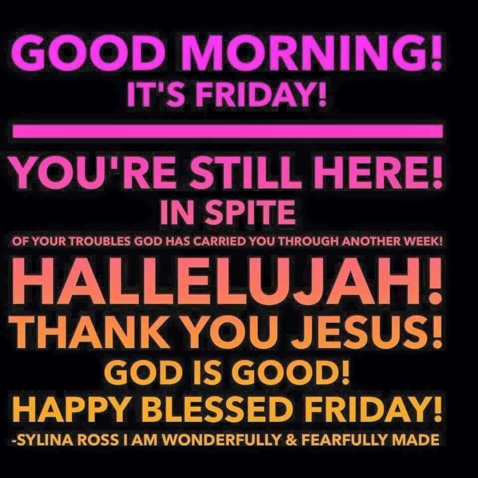 Good Morning It S Friday Good Morning Happy Friday Good Morning Friday Friday Inspirational Quotes